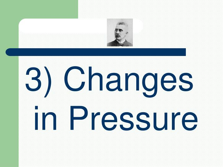 3) Changes in Pressure