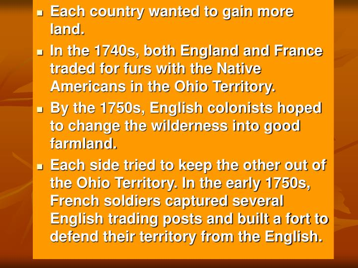 Each country wanted to gain more land.