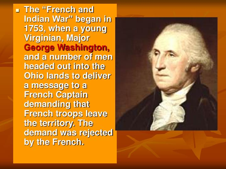 """The """"French and Indian War"""" began in 1753, when a young Virginian, Major"""