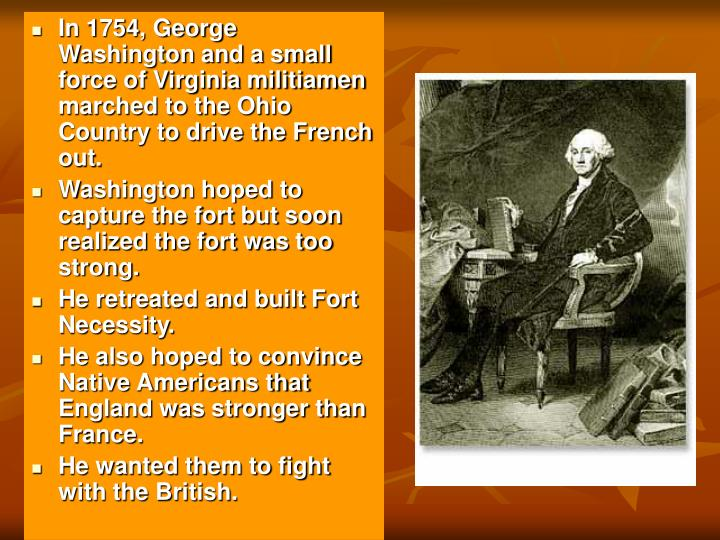 In 1754, George Washington and a small force of Virginia militiamen marched to the Ohio Country to drive the French out.