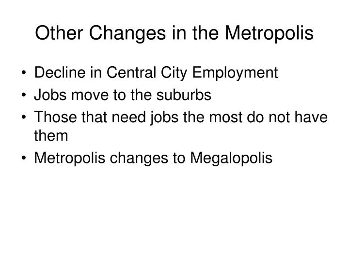 Other Changes in the Metropolis