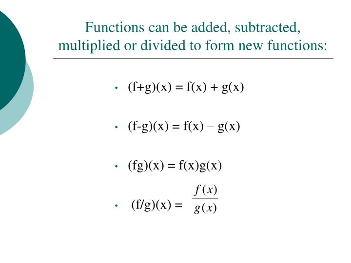 Functions can be added, subtracted, multiplied or divided to form new functions: