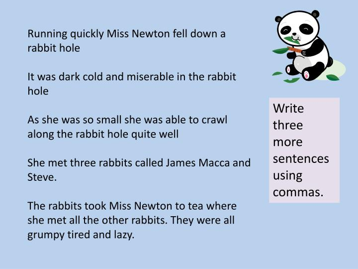 Running quickly Miss Newton fell down a rabbit hole