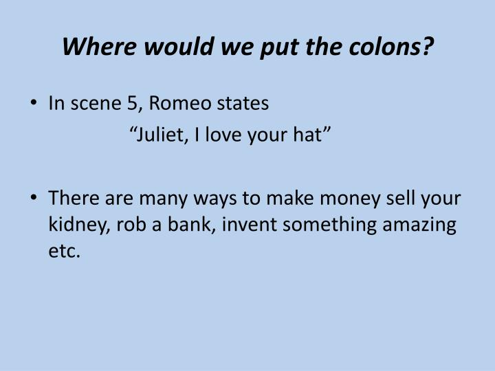 Where would we put the colons?