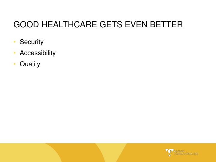 GOOD HEALTHCARE GETS EVEN BETTER