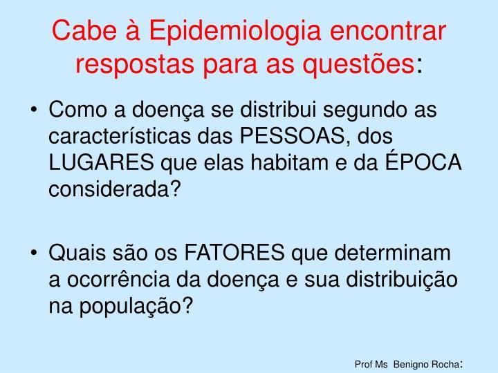 Cabe à Epidemiologia encontrar respostas para as questões