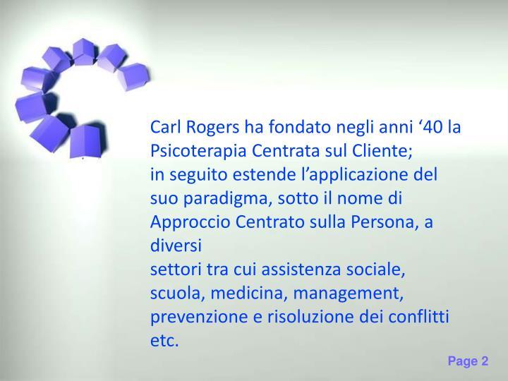 Carl Rogers ha fondato negli anni '40 la Psicoterapia Centrata sul Cliente;