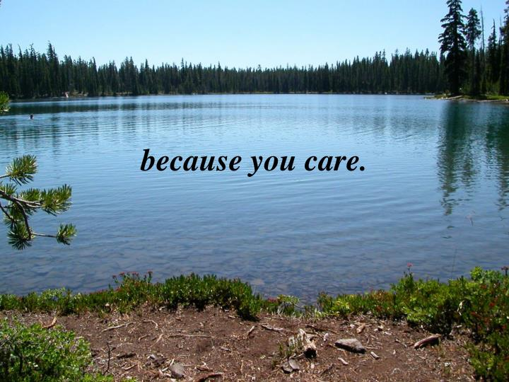 because you care.