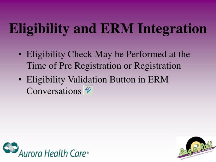 Eligibility and ERM Integration