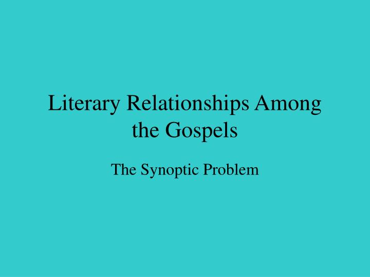 Literary Relationships Among the Gospels