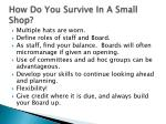 how do you survive in a small shop
