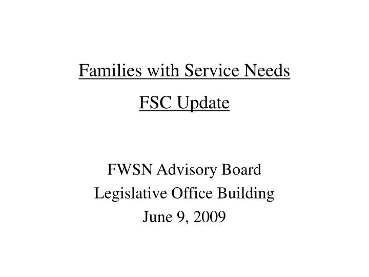 Families with service needs fsc update