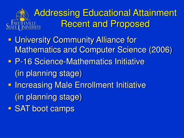 Addressing Educational Attainment Recent and Proposed