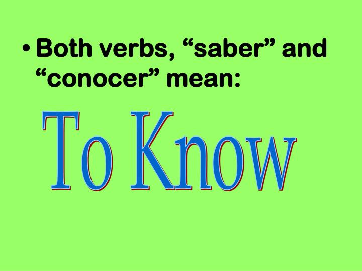 "Both verbs, ""saber"" and ""conocer"" mean:"