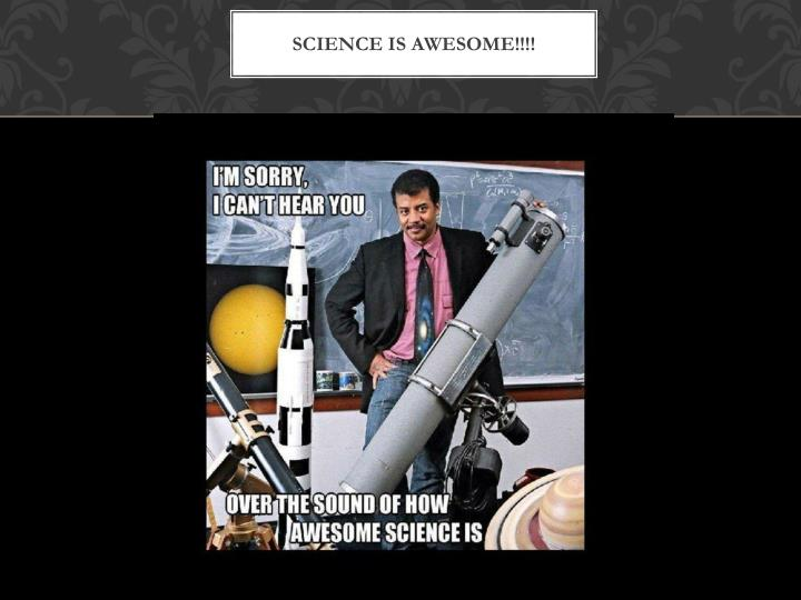 Science is Awesome!!!!