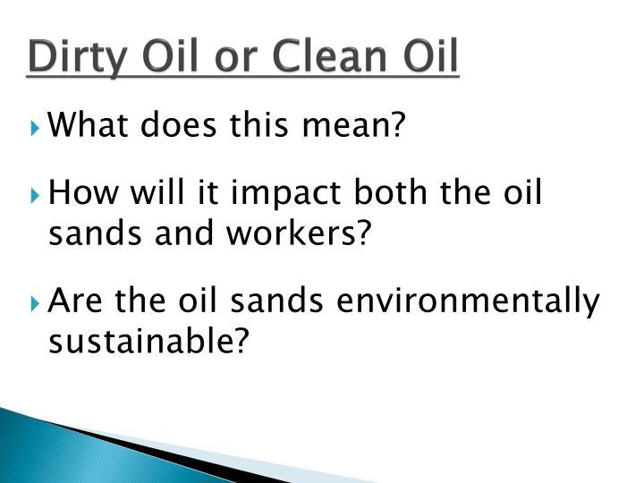 Dirty Oil or Clean Oil