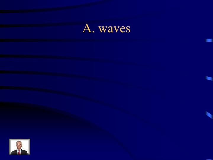 A. waves