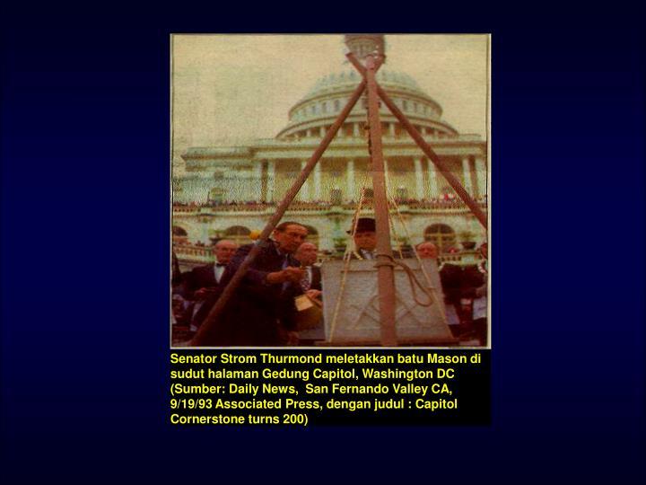 Senator Strom Thurmond meletakkan batu Mason di sudut halaman Gedung Capitol, Washington DC (Sumber: Daily News,  San Fernando Valley CA, 9/19/93 Associated Press, dengan judul : Capitol Cornerstone turns 200)