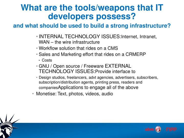 What are the tools/weapons that IT developers possess?