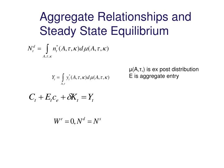 Aggregate Relationships and Steady State Equilibrium