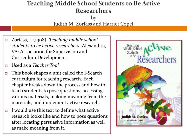 Teaching middle school students to be active researchers by judith m zorfass and harriet copel