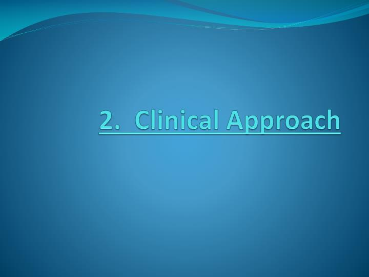 2.  Clinical Approach