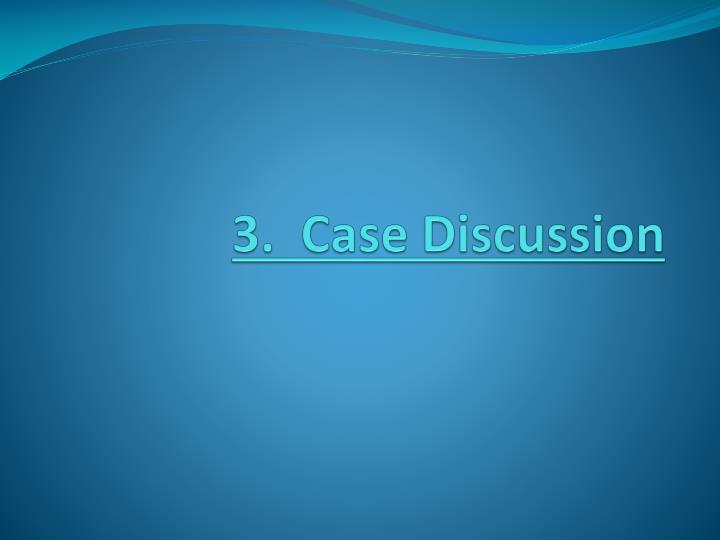 3.  Case Discussion