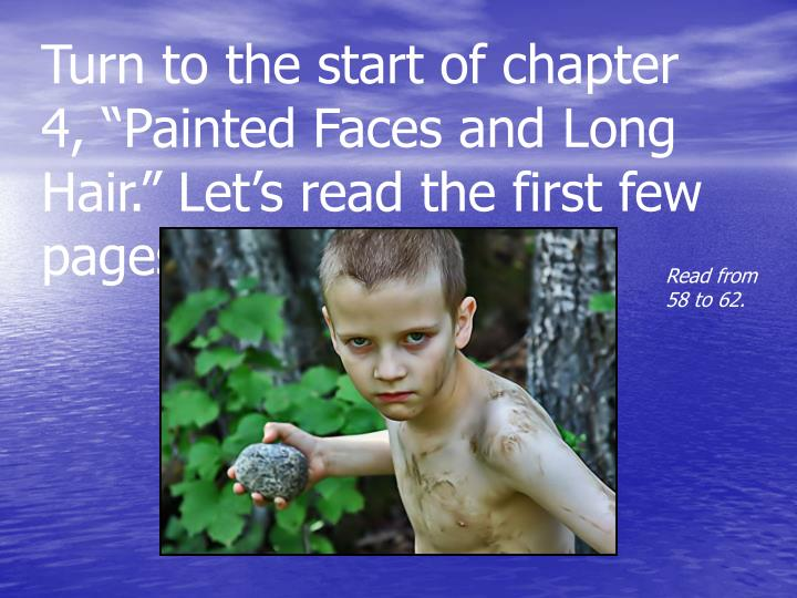 "Turn to the start of chapter 4, ""Painted Faces and Long Hair."" Let's read the first few pages."