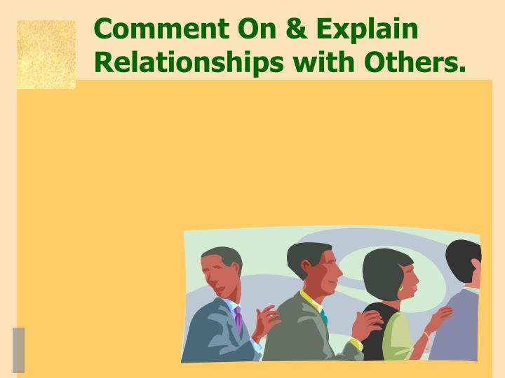 Comment On & Explain Relationships with Others.