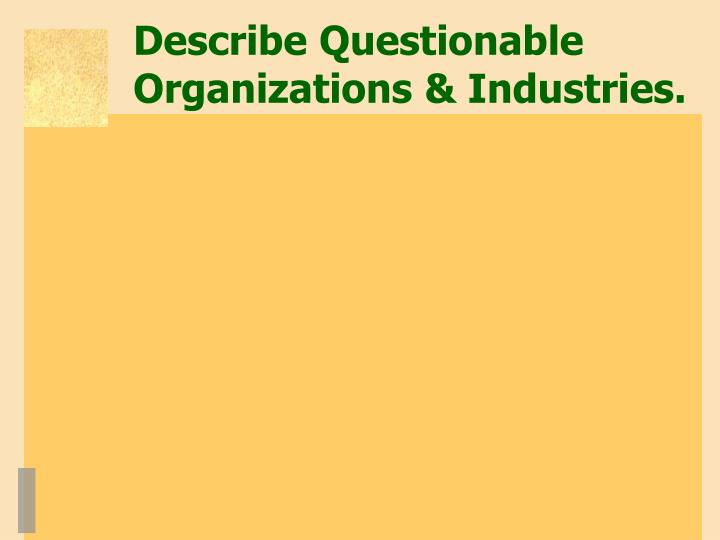 Describe Questionable Organizations & Industries.