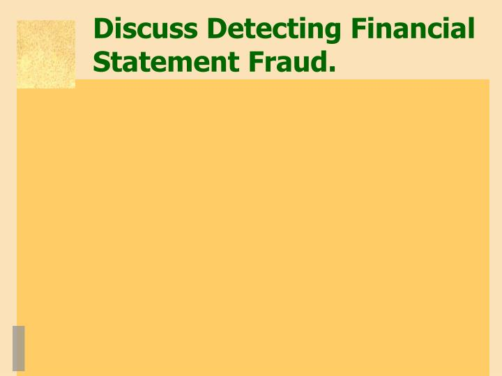 Discuss Detecting Financial Statement Fraud.