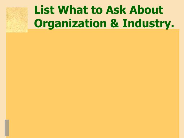 List What to Ask About Organization & Industry.