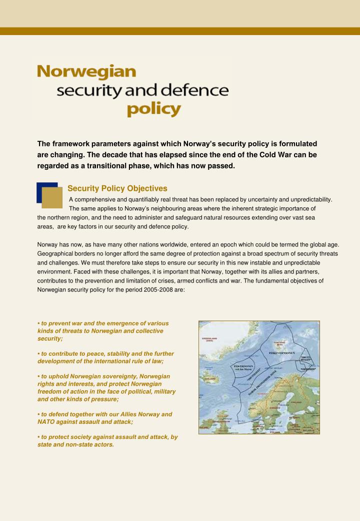 The framework parameters against which Norway's security policy is formulated are changing. The de...