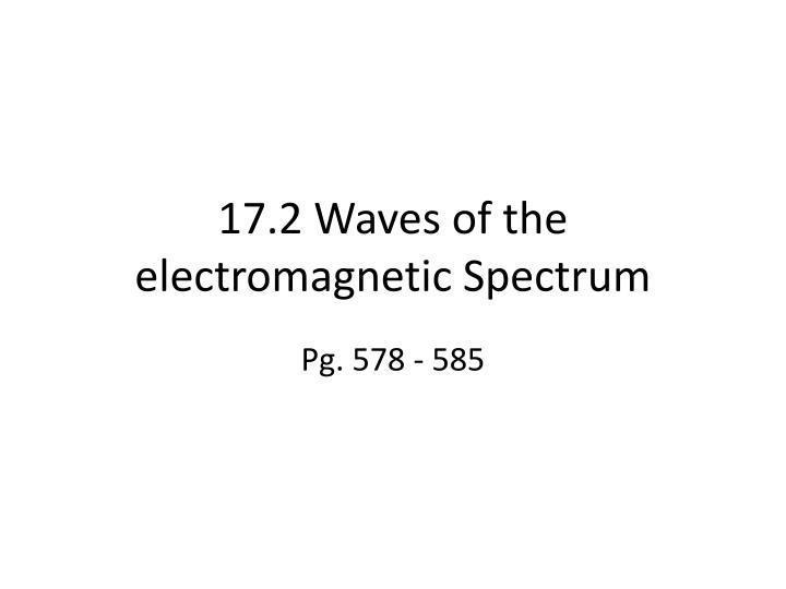 17 2 waves of the electromagnetic spectrum
