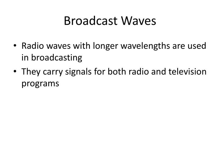 Broadcast Waves