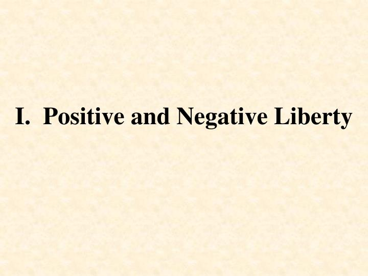I.  Positive and Negative Liberty
