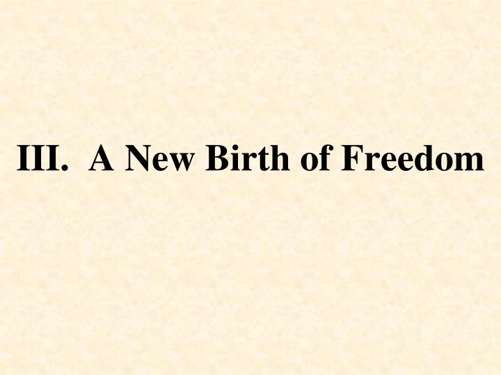 III.  A New Birth of Freedom