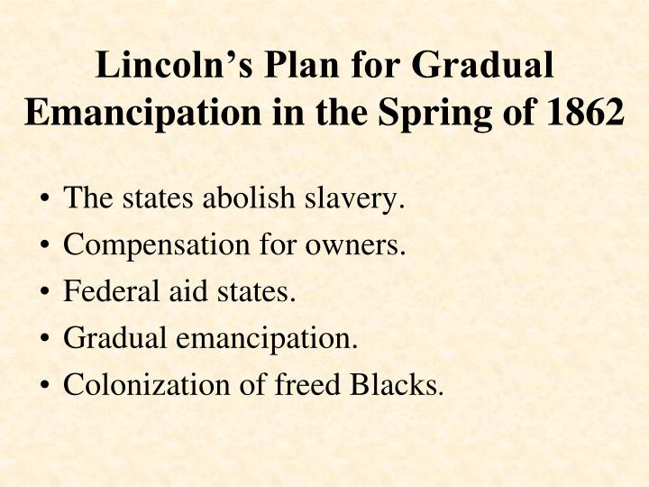 Lincoln's Plan for Gradual Emancipation in the Spring of 1862