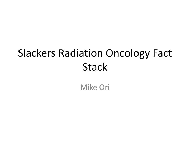 Slackers Radiation Oncology Fact Stack