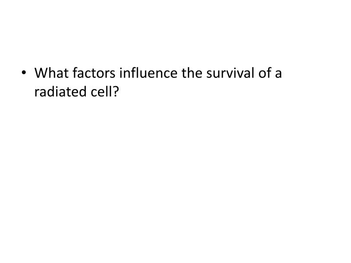 What factors influence the survival of a radiated cell?