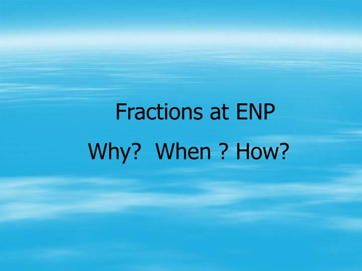 Fractions at ENP