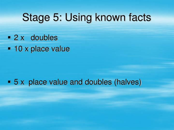 Stage 5: Using known facts
