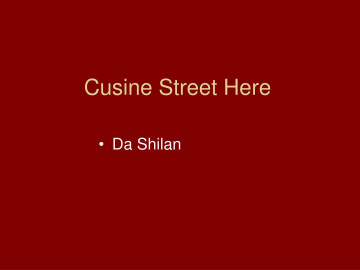 Cusine Street Here