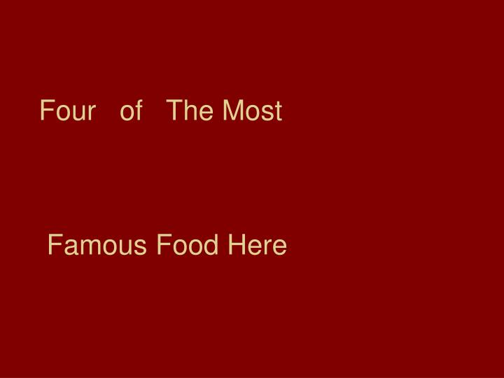 Four of the most famous food here