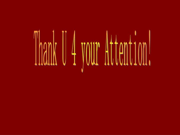 Thank U 4 your Attention!