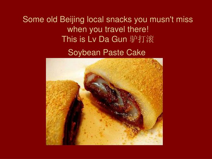 Some old Beijing local snacks you musn't miss when you travel there!