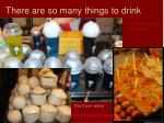 there are so many things to drink