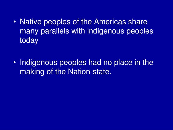 Native peoples of the Americas share many parallels with indigenous peoples today