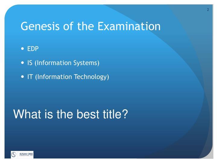 Genesis of the Examination