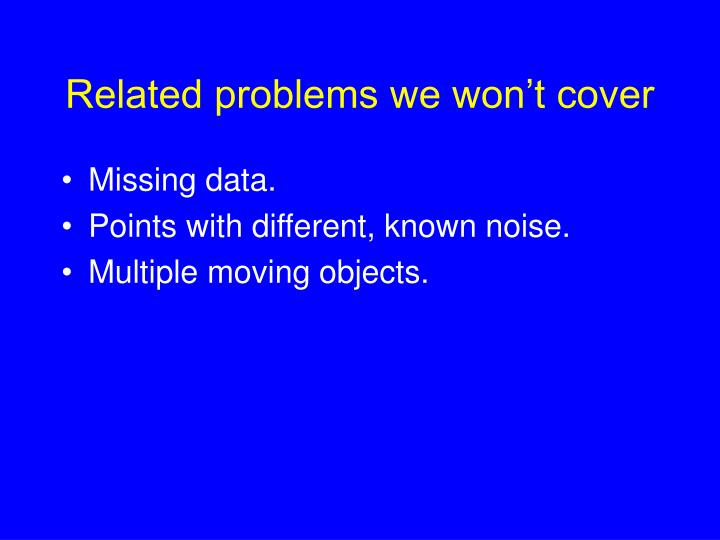 Related problems we won't cover
